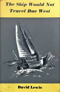 The Ship Would Not Travel Due West by  David Lewis - Hardcover - from Dial a Book and Biblio.com
