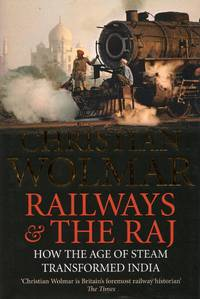 image of Railways & the Raj: How the Age of Steam Transformed India