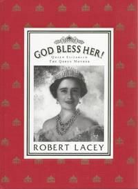God Bless Her!: Queen Elizabeth, the Queen Mother