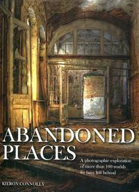 image of Abandoned Places: A Photographic Exploration of More Than 100 Worlds We Have Left Behind
