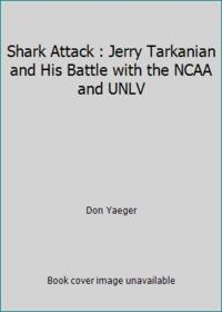 image of Shark Attack : Jerry Tarkanian and His Battle with the NCAA and UNLV