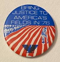image of Bring justice to America's fields in '76 [pinback button]