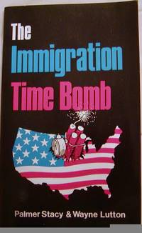 The Immigration Time Bomb by Palmer Stacey and Wayne Lutton - Paperback - First Edition - 1985 - from Hastings of Coral Springs and Biblio.com