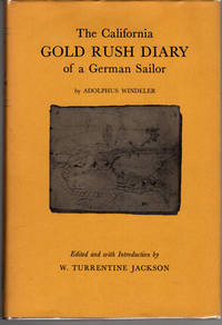 The California Gold Rush Diary of a German Sailor; Illustrated with pencil sketches by his inseparable partner Carl (Charley) Friderich Christendorff