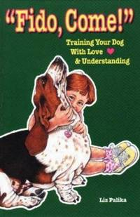 image of Fido, Come : Training Your Dog with Love and Understanding