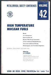 High Temperature Nuclear Fuels. Metallurgical Society Conferences Volume 42