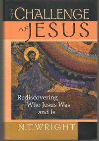 The Challenge of Jesus Rediscovering Who Jesus Was & Is
