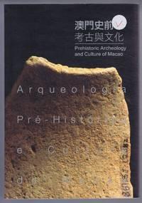 Arqueologia Pre-Historica e Cultura de Macau (Prehistoric Archaeology and Culture of Macao