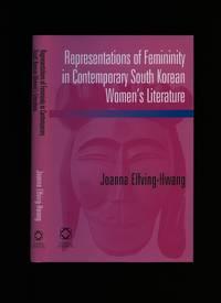 Representations of Femininity in Contemporary South Korean Women's Literature by Elfving-Hwang, Joanna - 2010