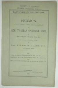 image of MAN'S PLACE IN THE UNIVERSE.  A SERMON DELIVERED AT THE INSTALLATION OF REV. THOMAS OSBORNE RICE AS PASTOR OF THE INDEPENDENT OR CONGREGRATIONAL (CIRCULAR) CHURCH.  Charleston, S.C., April 1, 1860.  By Rev. Nehemiah Adams, D.D., of Boston, Mass.