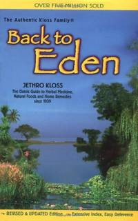 image of Back to Eden: Classic Guide to Herbal Medicine, Natural Foods and Home Remedies Since 1939 (Jethro Kloss Family Authorized Edition)