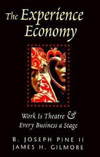 The Experience Economy : Work Is Theatre and Every Business a Stage