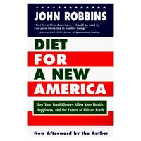 DIET FOR A NEW AMERICA How Your Food Choices Affect Your Health, Happiness  and the Future of Life on Eath