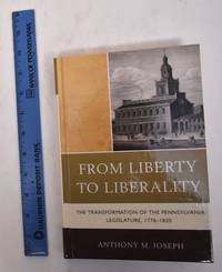 From Liberty to Liberality: The Transformation of the Pennsylvania Legislature, 1776-1820