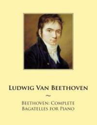 Beethoven: Complete Bagatelles for Piano (Samwise Music For Piano) (Volume 100)