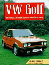 VW Golf: With Scirocco, Corrado and Karmann Convertible Derivatives (The Complete Story)