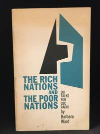 The Rich Nations and the Poor Nations; The Massey Lectures Inaugural Series (Publisher series: Massey Lectures--Rich Nations and the Poor Nations; Massey Lectures.)