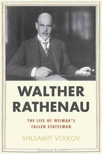Walther Rathenau : Weimar's Fallen Statesman