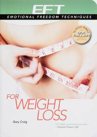 Eft for Weight Loss: the Revolutionary Technique for Conquering Emotional Overeating, Cravings, Bingeing, Eating Disorders, and Self-Sabotage (Emotional Freedom Techniques)