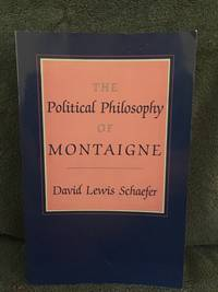The political philosophy of Montaigne by  David Lewis Schaefer - Paperback - 1990 - from Bunyip Books  and Biblio.co.uk