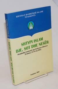 image of Shtypi Islam Dje, Sot Dhe Neser: permbledhje kumtesash nga konferenca shkencore (Prishtine, 23-24 maj 2003)