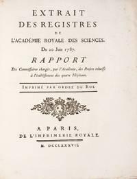 EXTRAIT des registres de l'Academie Royale des Sciences. Du 20 Juin 1787. Rapport des Commissaires chargés des Projets relatifs à l'établissment des quatre Hôpitaux