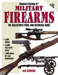 Standard Catalog of Military Firearms : The Collector's Price and Reference Guide, 1870 to Present
