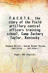 F.A.C.O.T.S., the story of the Field artillery central officers training school, Camp Zachary...