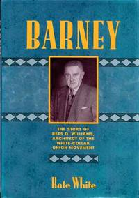 Barney The Story of Rees D.Williams, Architect of the White-Collar Union Movement