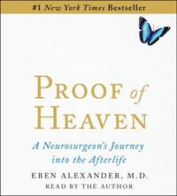 image of Proof of Heaven: A Neurosurgeon's Near-Death Experience and Journey Into the Afterlife