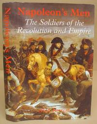Napoleon's Men - The Soldiers Of The Revolution And Empire