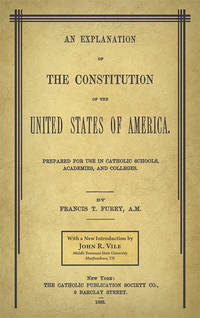 An Explanation of the Constitution of the United States of America..