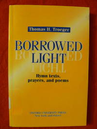 Borrowed Light:  Hymn Texts, Prayers and Poems by  Thomas H Troeger - Paperback - 1994 - from Charity Bookstall and Biblio.com