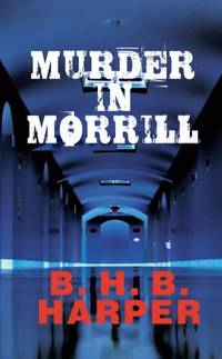 Murder in Morrill by B. H. B. Harper - Hardcover - 2009 - from ThriftBooks (SKU: G0803499795I3N10)