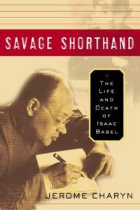 image of Savage Shorthand : The Life and Death of Isaac Babel