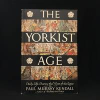 The Yorkist Age; Daily Life During the Wars of the Roses