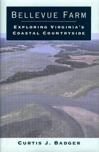 Bellevue Farm: Exploring Virginia's Coastal Countryside by  Curtis J Badger - First Edition - 1997 - from M Hofferber Books and Biblio.com