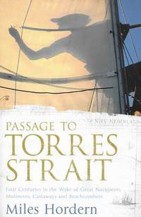 Passage to Torres Strait: Four Centuries in the Wake of Great Navigators, Mutineers, Castaways and Beachcombers