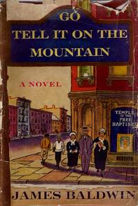 GO TELL IT ON THE MOUNTAIN. by  James Baldwin - First Edition - 1953 - from Dan Wyman Books (SKU: 34766)