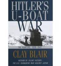 Hitler's U-Boat War : The Hunters, 1939-1942 by  Clay Blair - 1st - 1996 - from Monroe Street Books and Biblio.com