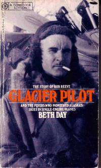 Glacier Pilot The Story of Bob Reeve and the Flyers Who Pushed Back  Alaska's Air Frontiers