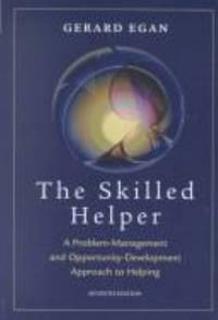 The Skilled Helper : A Problem Management and Opportunity Development Approach to Helping