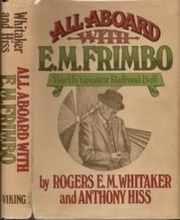 All Aboard With E. M. Frimbo World's Greatest Railroad Buff