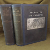 The Heart of the Antarctic; Being the Story of the British Antarctic Expedition 1907-1909