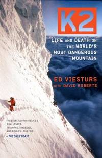 K2: Life and Death on the Worlds Most Dangerous Mountain