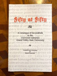 Fifty at Fifty: A Catalogue of Incunabula in the University Libraries Grand Valley State University