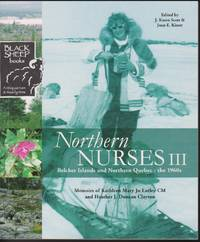 Northern Nurses III: Blecher Islands and Northern Quebec - the 1960s