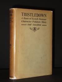 Thistledown: A Book of Scotch Humour, Character, Folk-Lore, Story and Anecdote