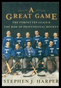A GREAT GAME - The Forgotten Leafs and the Rise of Professional Hockey