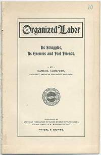 Organized Labor: Its Struggles, Its Enemeies and Fool Friends